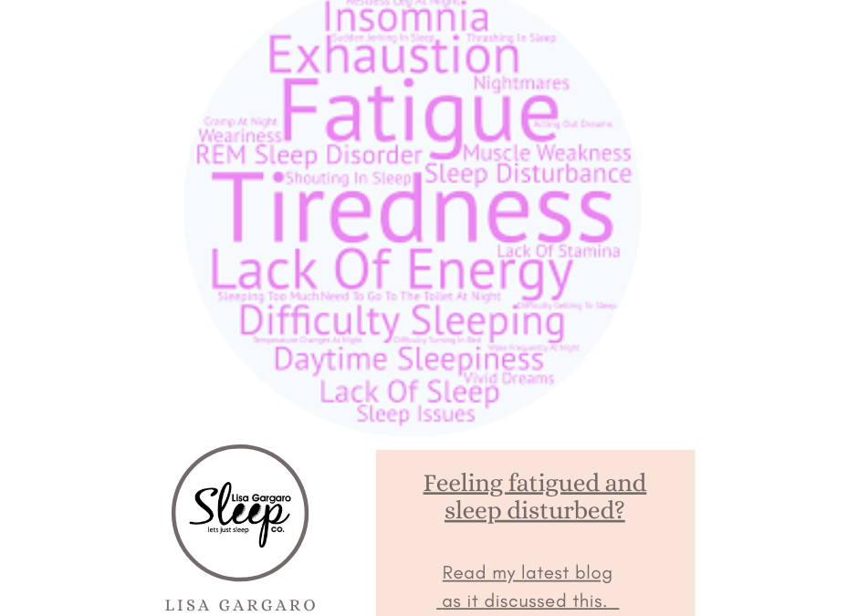 Feeling fatigued and sleep disturbed – Blog – Lisa Gargaro Sleep Co